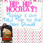 Hip, hip, hooray…It's a field trip to the next grade!